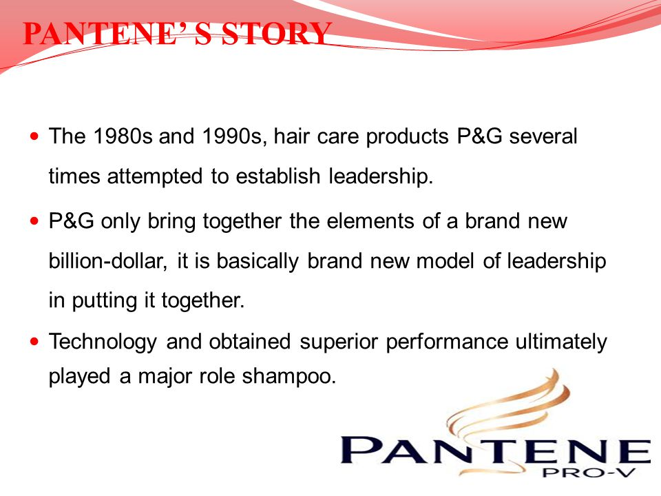 PANTENE' S STORY The 1980s and 1990s, hair care products P&G several times attempted to establish leadership.