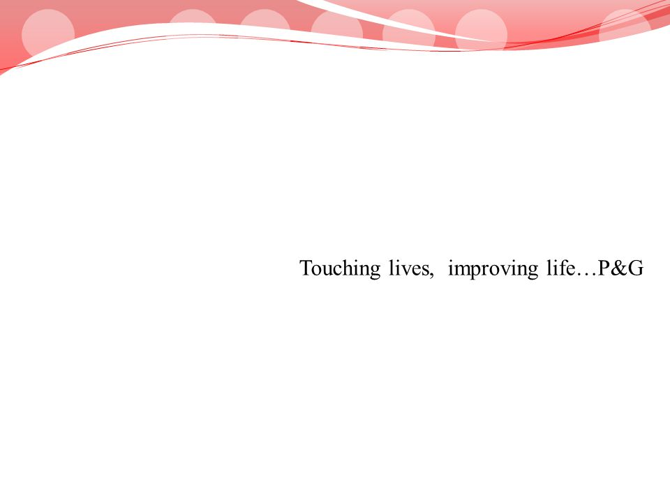 Touching lives, improving life…P&G