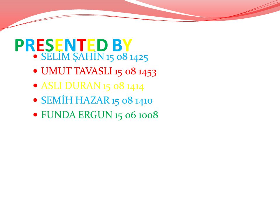 PRESENTED BY SELİM ŞAHİN 15 08 1425 UMUT TAVASLI 15 08 1453