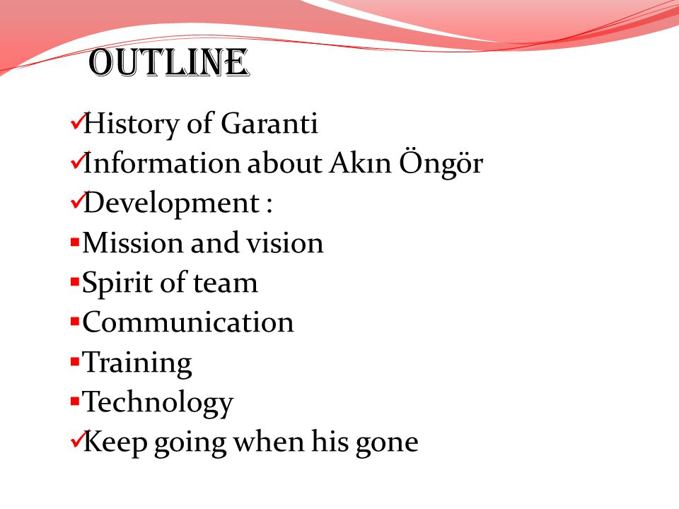 OUTLINE History of Garanti Information about Akın Öngör Development :