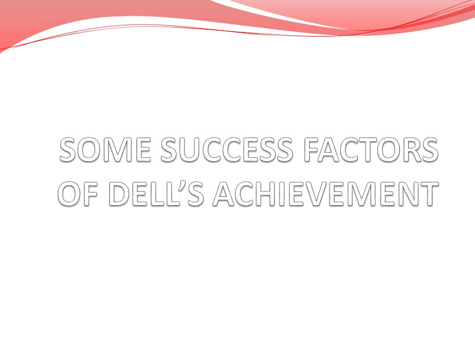 SOME SUCCESS FACTORS OF DELL'S ACHIEVEMENT