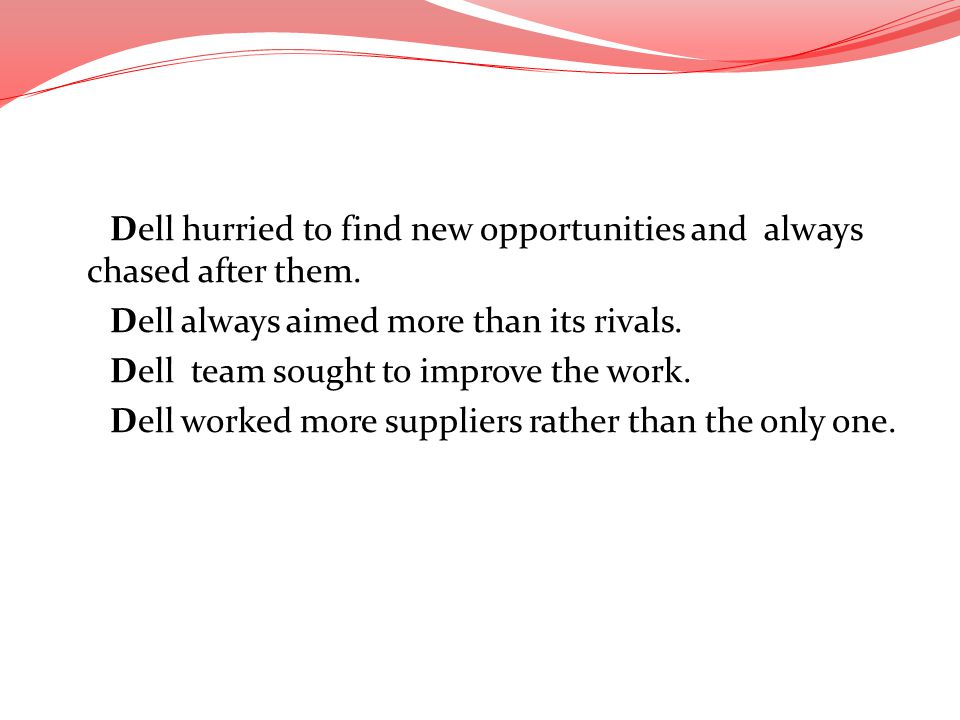 Dell hurried to find new opportunities and always chased after them