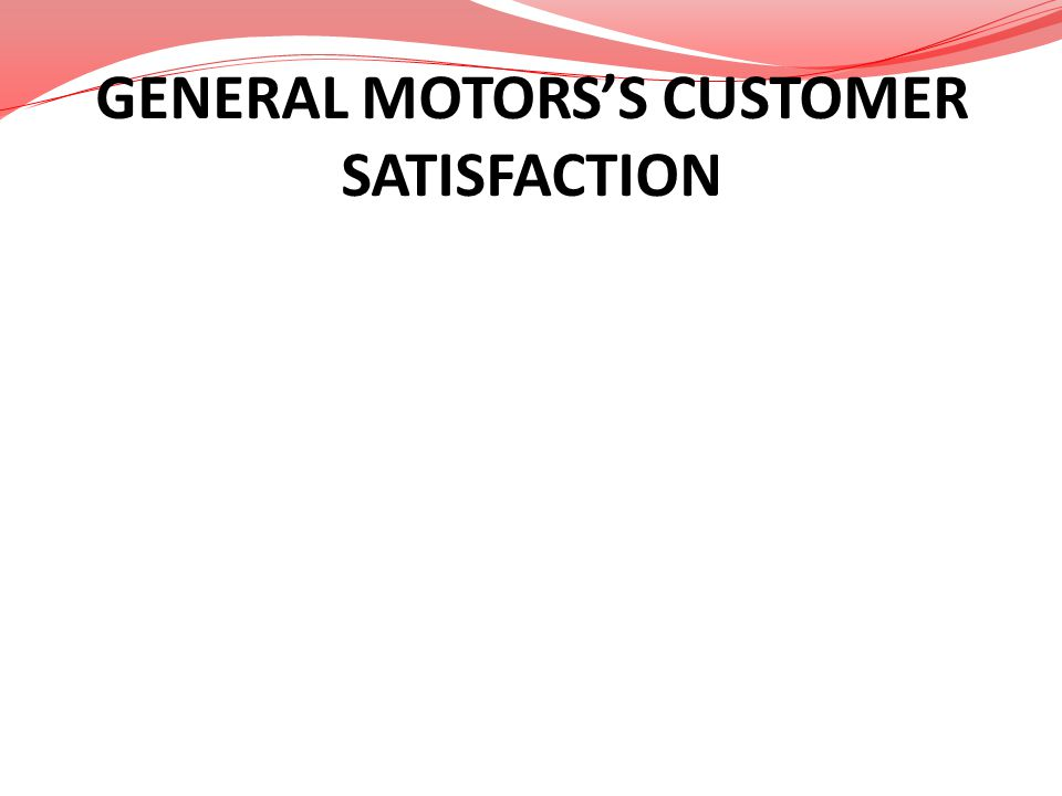 GENERAL MOTORS'S CUSTOMER SATISFACTION