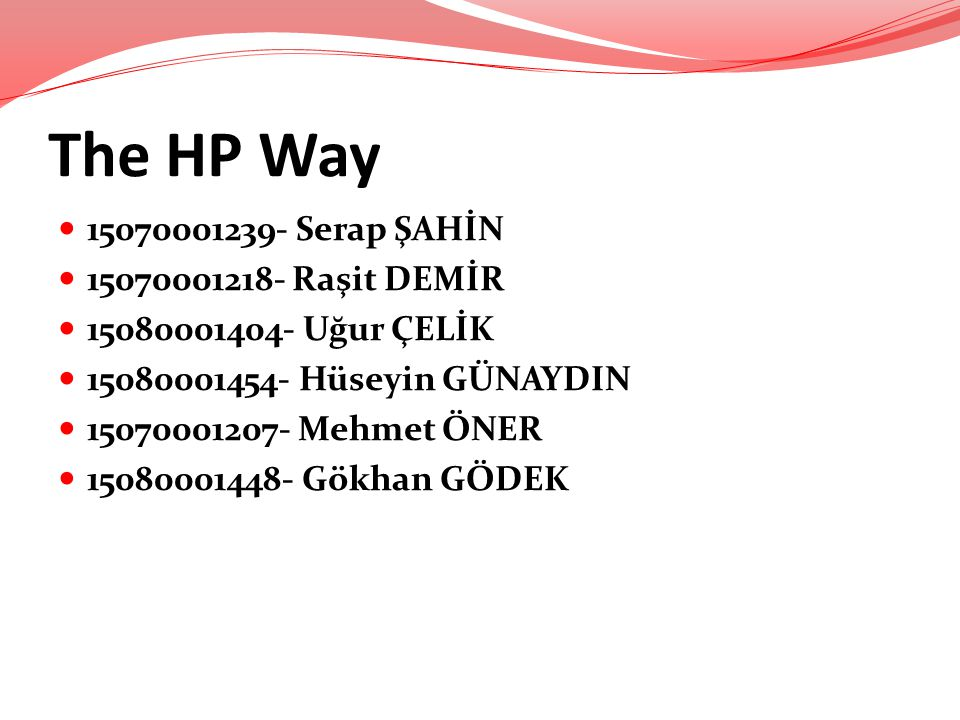The HP Way 15070001239- Serap ŞAHİN 15070001218- Raşit DEMİR