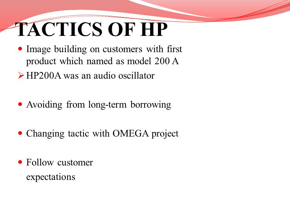 TACTICS OF HP Image building on customers with first product which named as model 200 A. HP200A was an audio oscillator.