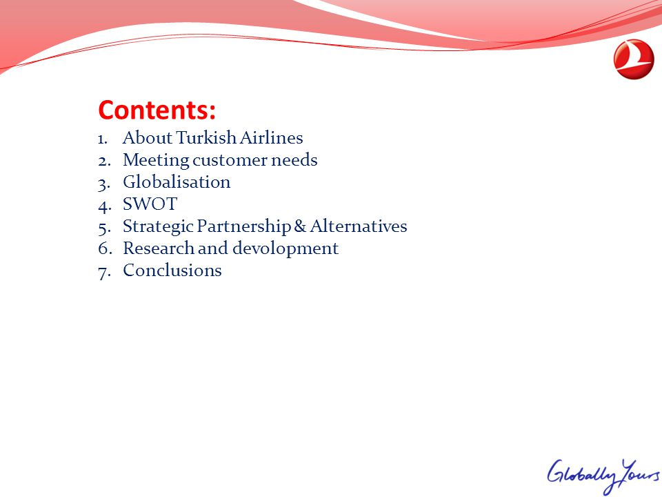 Contents: About Turkish Airlines Meeting customer needs Globalisation