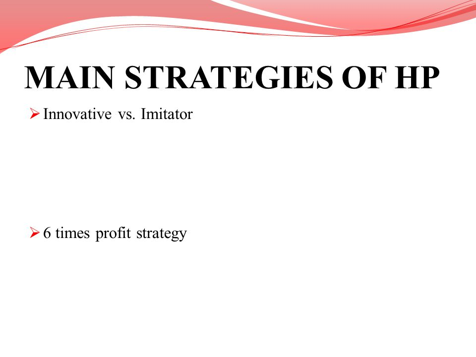 MAIN STRATEGIES OF HP Innovative vs. Imitator 6 times profit strategy