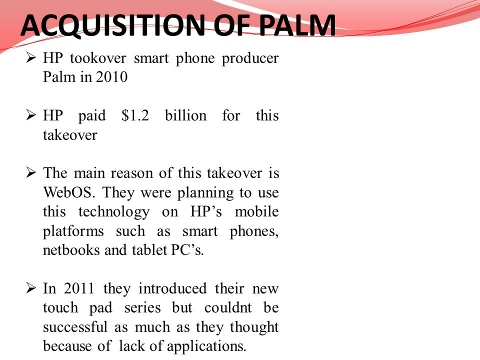 ACQUISITION OF PALM HP tookover smart phone producer Palm in 2010