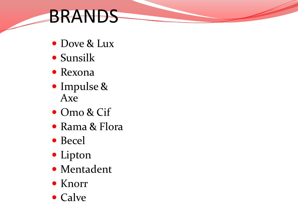 BRANDS Dove & Lux Sunsilk Rexona Impulse & Axe Omo & Cif Rama & Flora