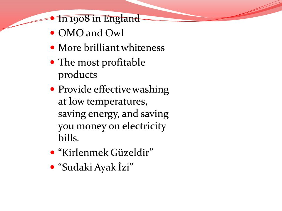 In 1908 in England OMO and Owl. More brilliant whiteness. The most profitable products.