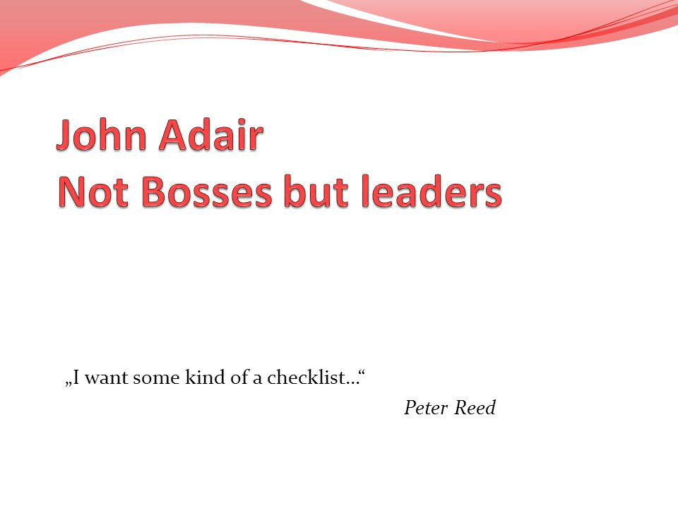 John Adair Not Bosses but leaders