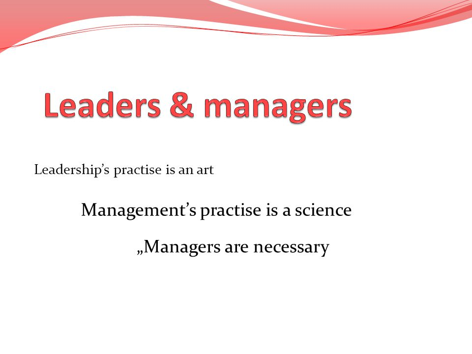 Leaders & managers Management's practise is a science