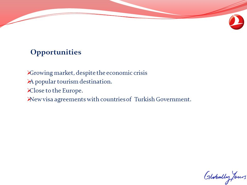 Opportunities Growing market, despite the economic crisis