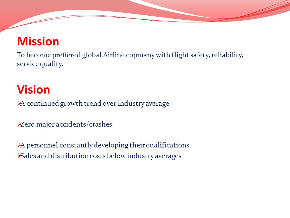 Mission To become preffered global Airline copmany with flight safety, reliability, service quality.