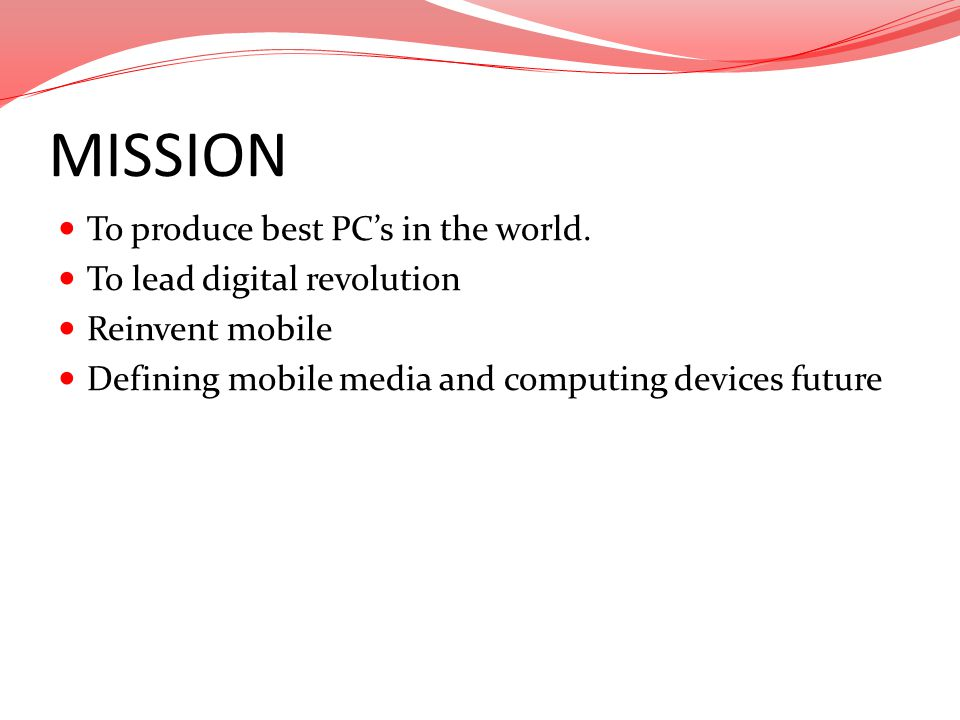 MISSION To produce best PC's in the world. To lead digital revolution