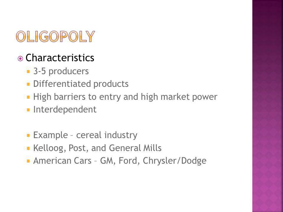 Oligopoly Characteristics 3-5 producers Differentiated products