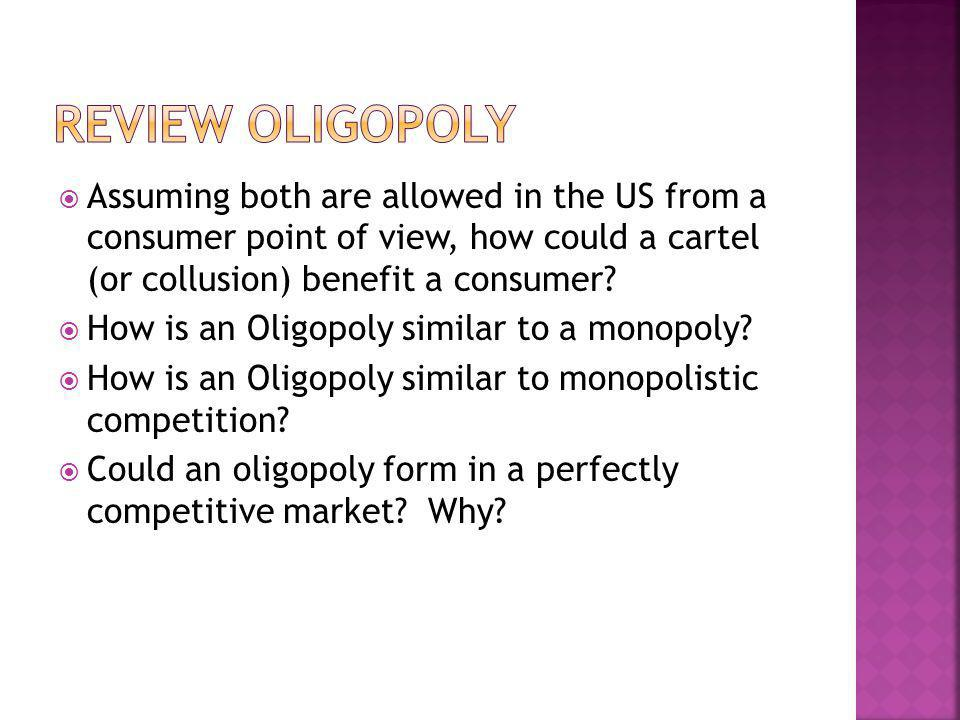Review oligopoly Assuming both are allowed in the US from a consumer point of view, how could a cartel (or collusion) benefit a consumer