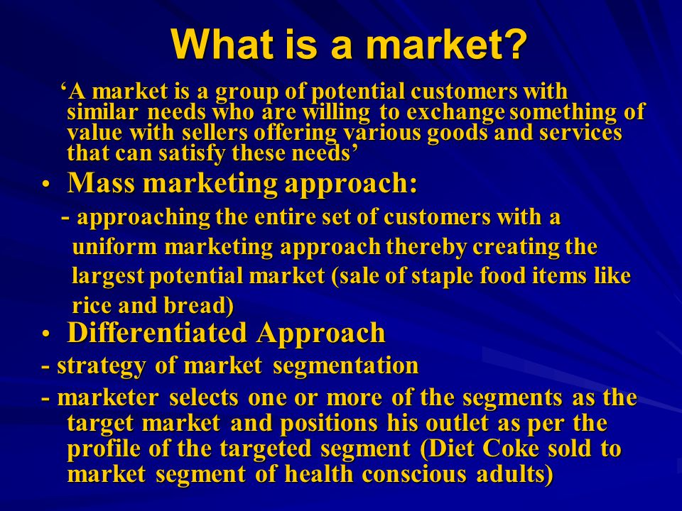 What is a market Mass marketing approach: Differentiated Approach