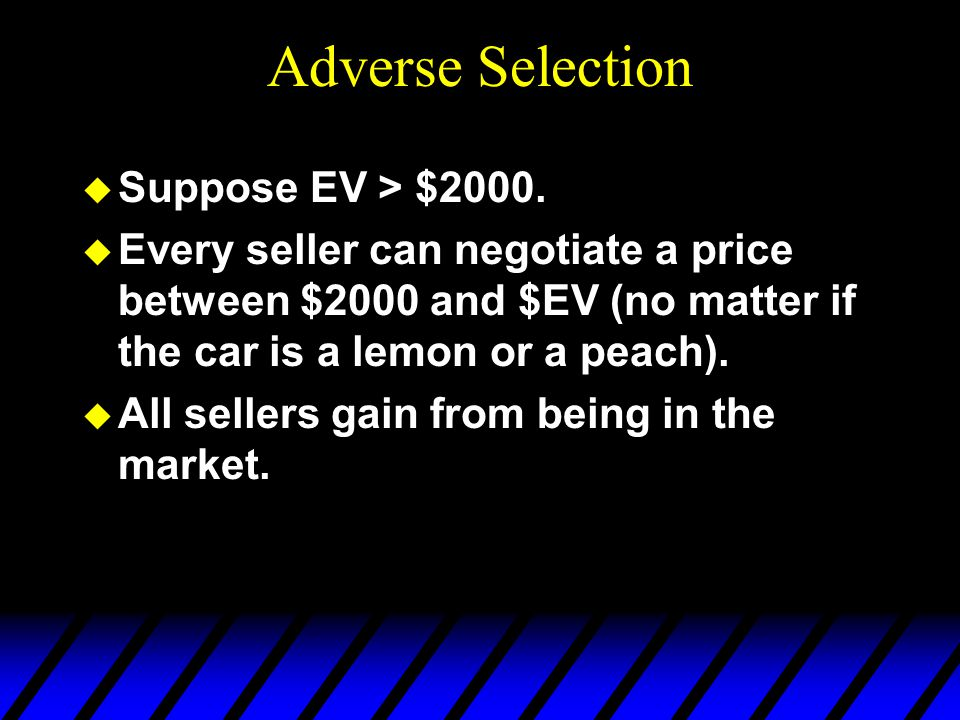 Adverse Selection Suppose EV > $2000.