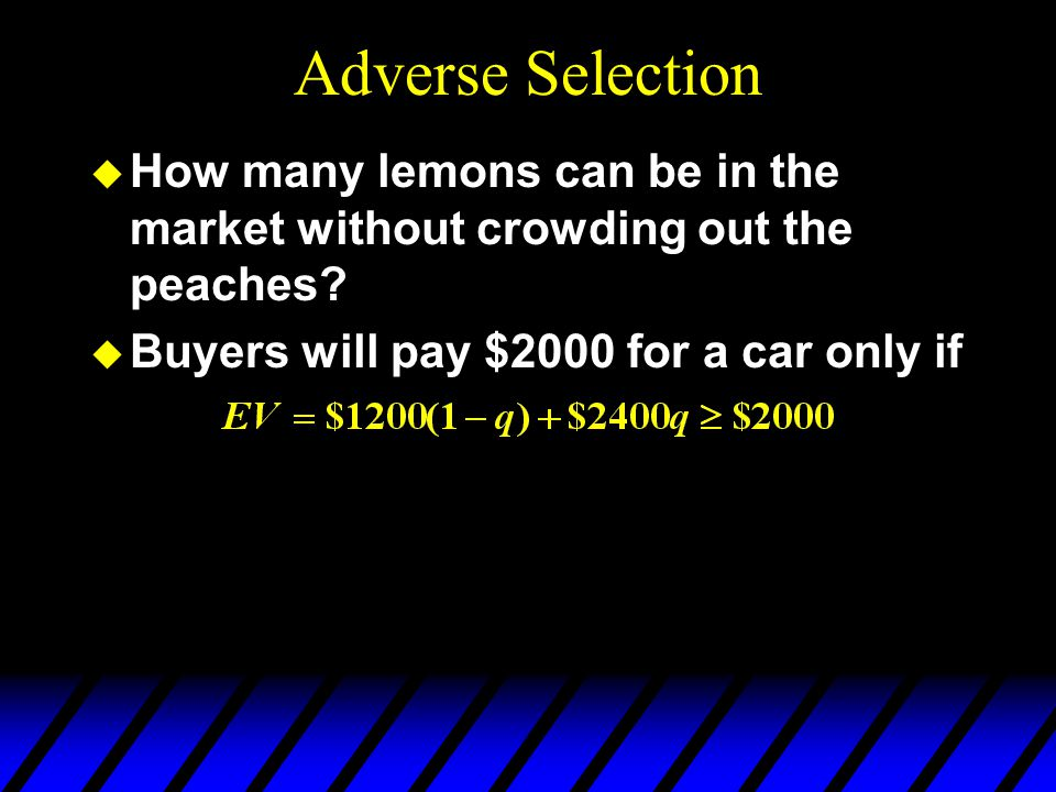 Adverse Selection How many lemons can be in the market without crowding out the peaches.