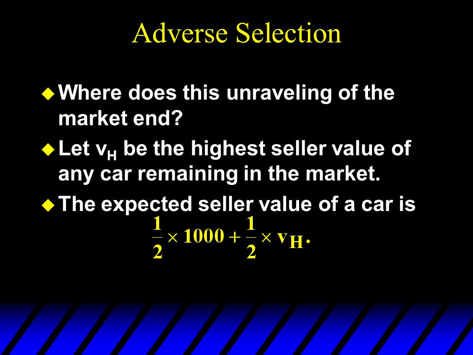 Adverse Selection Where does this unraveling of the market end