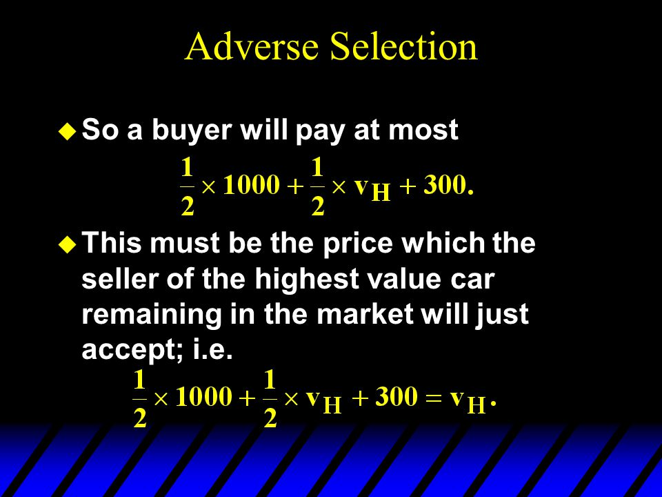 Adverse Selection So a buyer will pay at most
