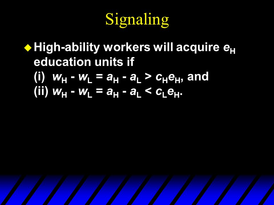 Signaling High-ability workers will acquire eH education units if (i) wH - wL = aH - aL > cHeH, and (ii) wH - wL = aH - aL < cLeH.
