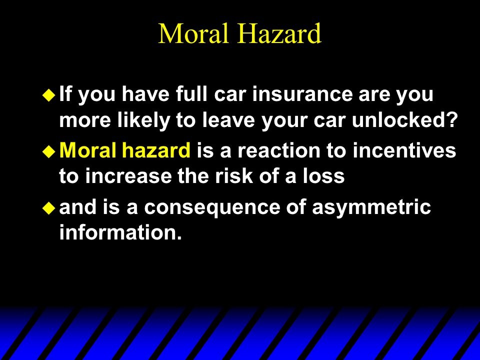 Moral Hazard If you have full car insurance are you more likely to leave your car unlocked
