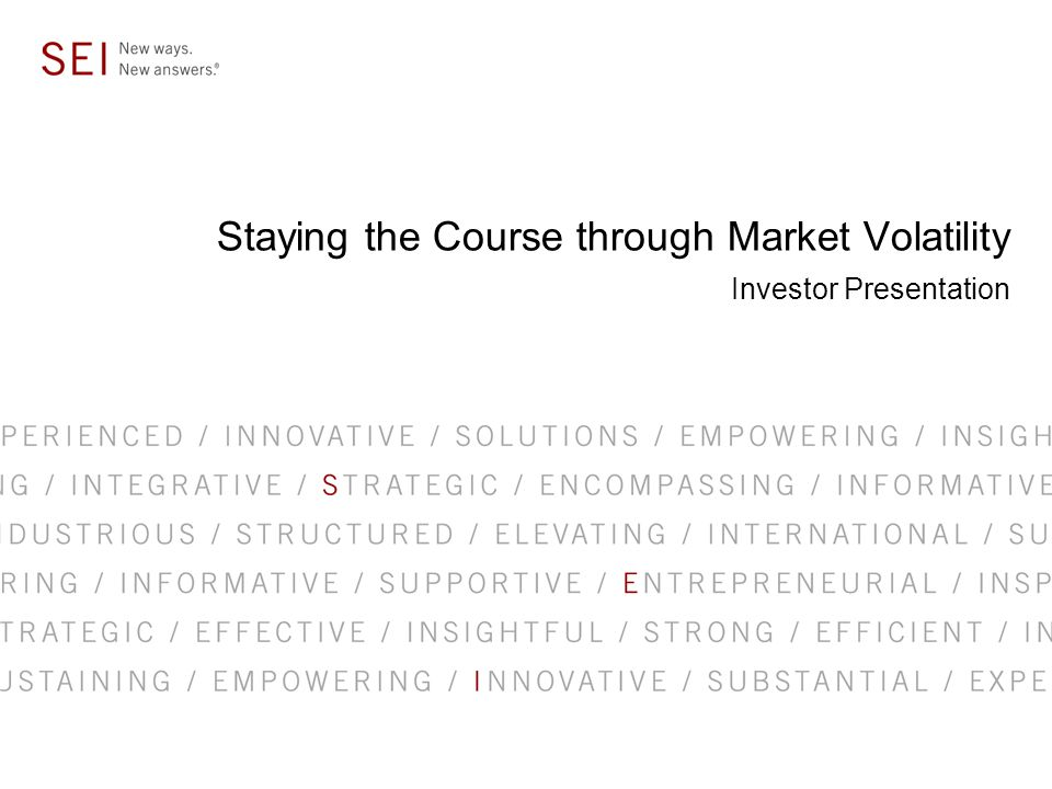 Staying the Course through Market Volatility Investor Presentation