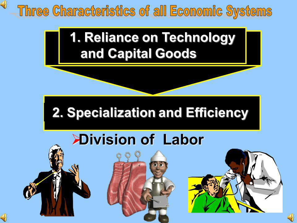1. Reliance on Technology 2. Specialization and Efficiency