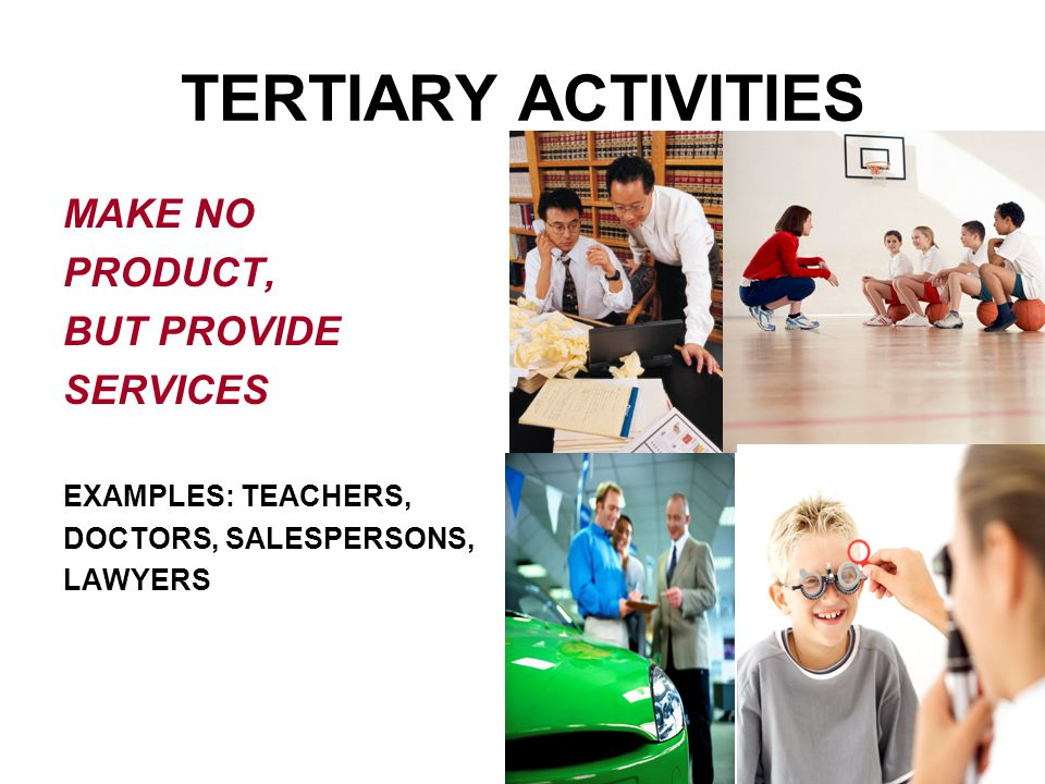 TERTIARY ACTIVITIES MAKE NO PRODUCT, BUT PROVIDE SERVICES