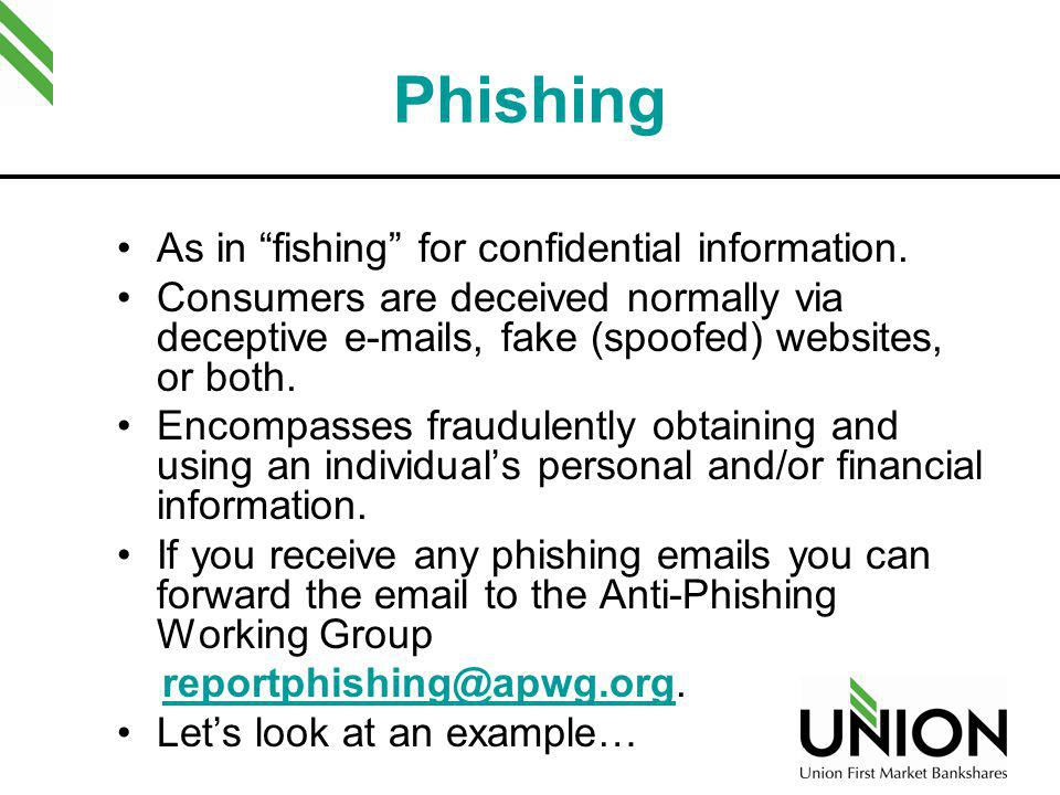 Phishing As in fishing for confidential information.