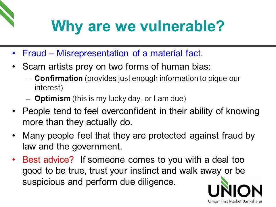 Why are we vulnerable Fraud – Misrepresentation of a material fact.