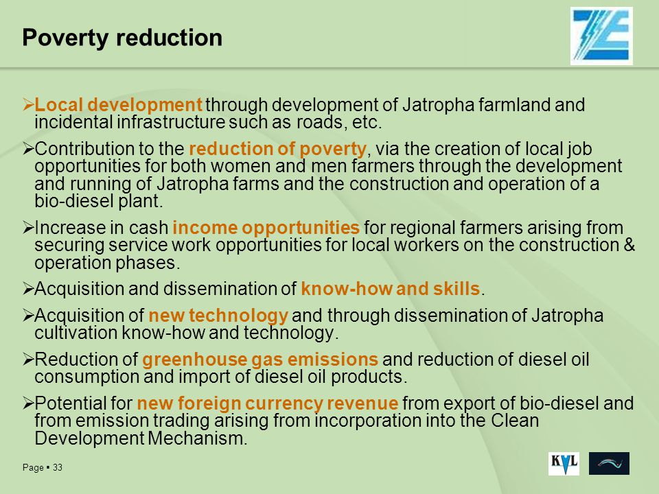 Poverty reduction Local development through development of Jatropha farmland and incidental infrastructure such as roads, etc.