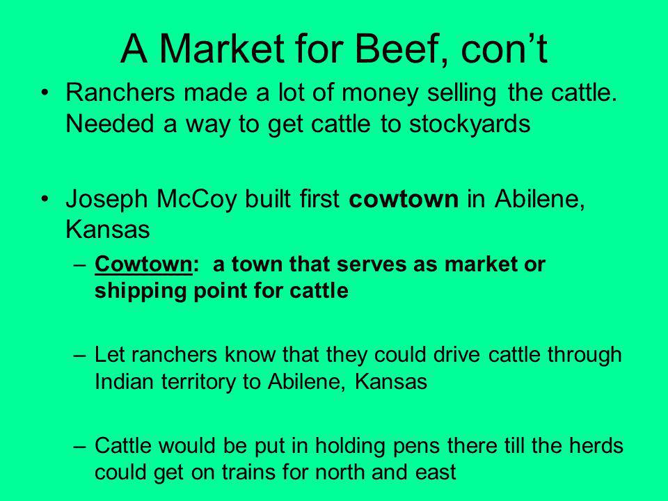 A Market for Beef, con't Ranchers made a lot of money selling the cattle. Needed a way to get cattle to stockyards.