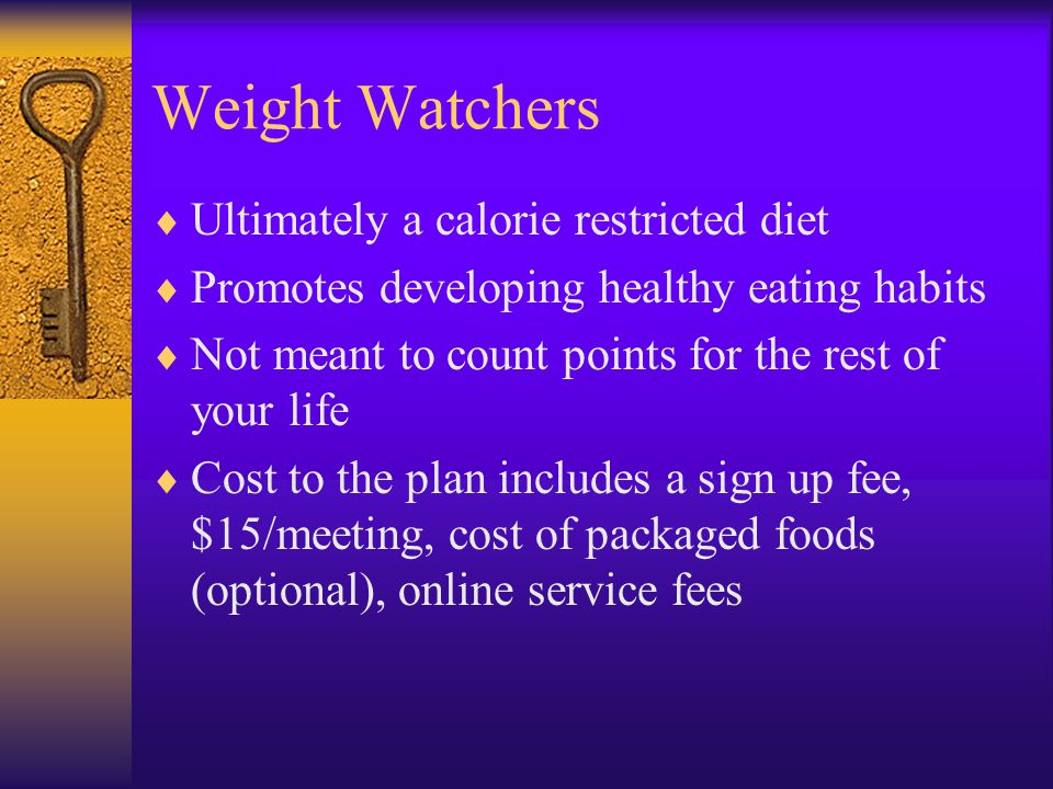 Weight Watchers Ultimately a calorie restricted diet