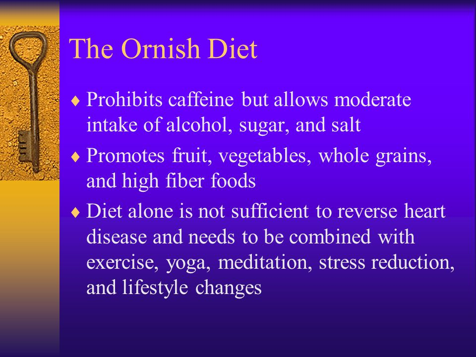 The Ornish Diet Prohibits caffeine but allows moderate intake of alcohol, sugar, and salt.