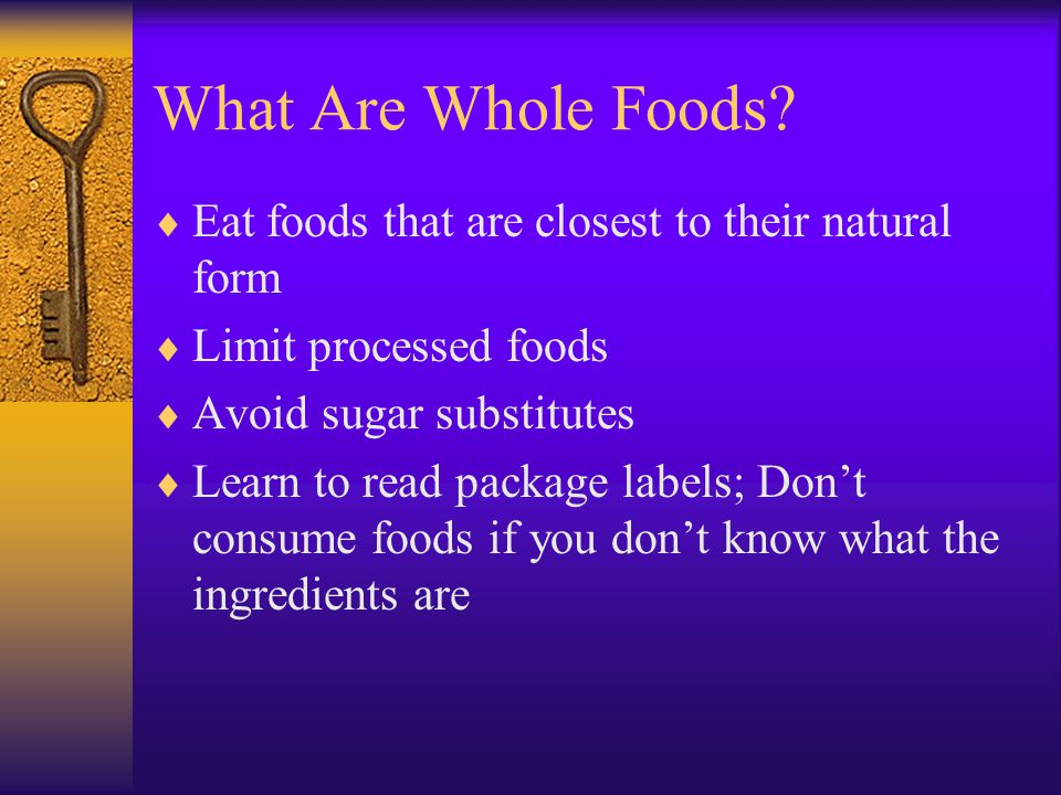 What Are Whole Foods Eat foods that are closest to their natural form