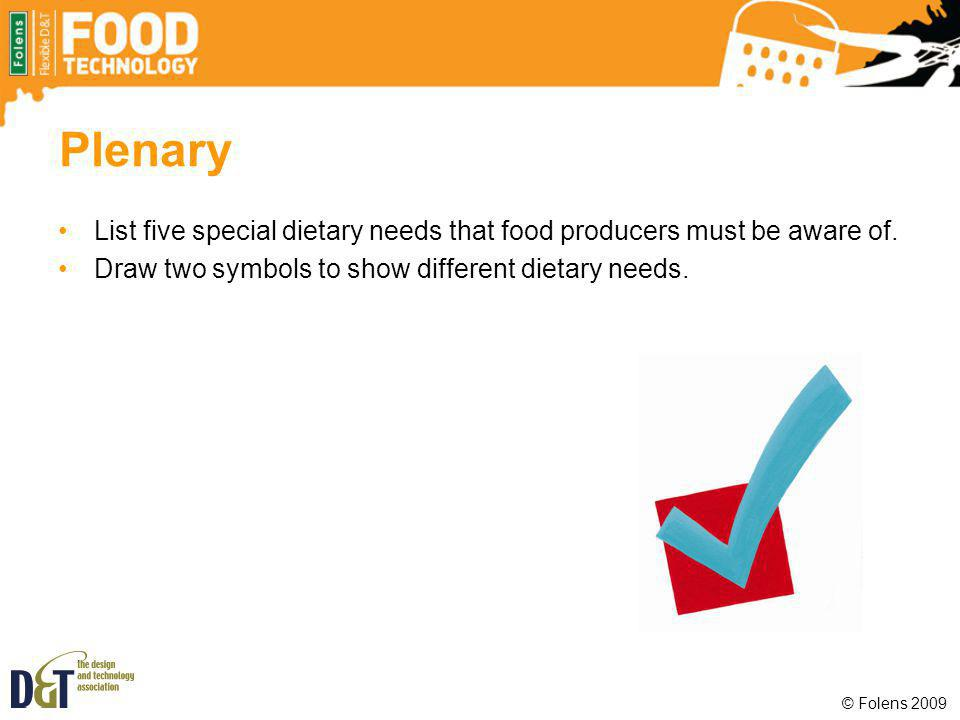 Plenary List five special dietary needs that food producers must be aware of. Draw two symbols to show different dietary needs.