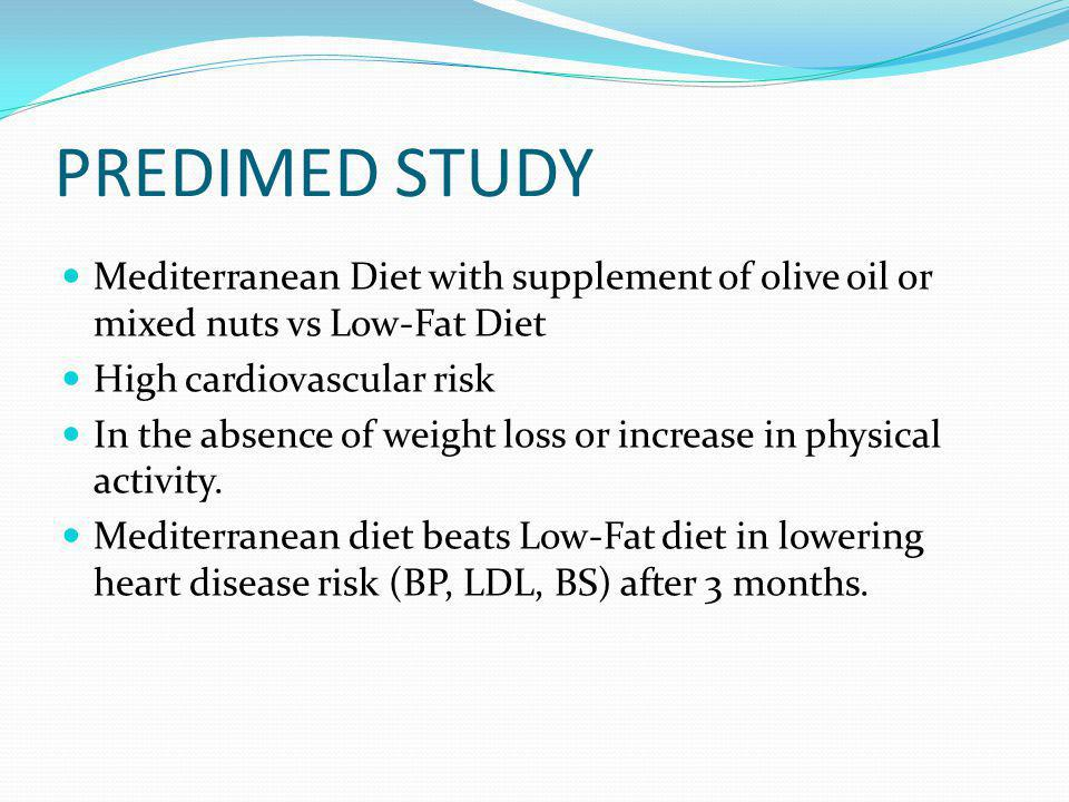 PREDIMED STUDY Mediterranean Diet with supplement of olive oil or mixed nuts vs Low-Fat Diet. High cardiovascular risk.