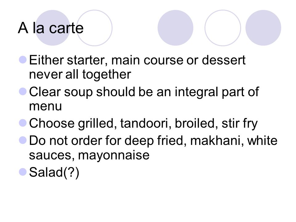 A la carte Either starter, main course or dessert never all together