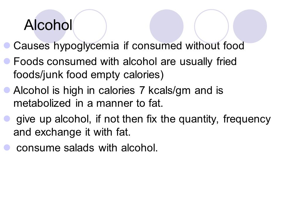 Alcohol Causes hypoglycemia if consumed without food