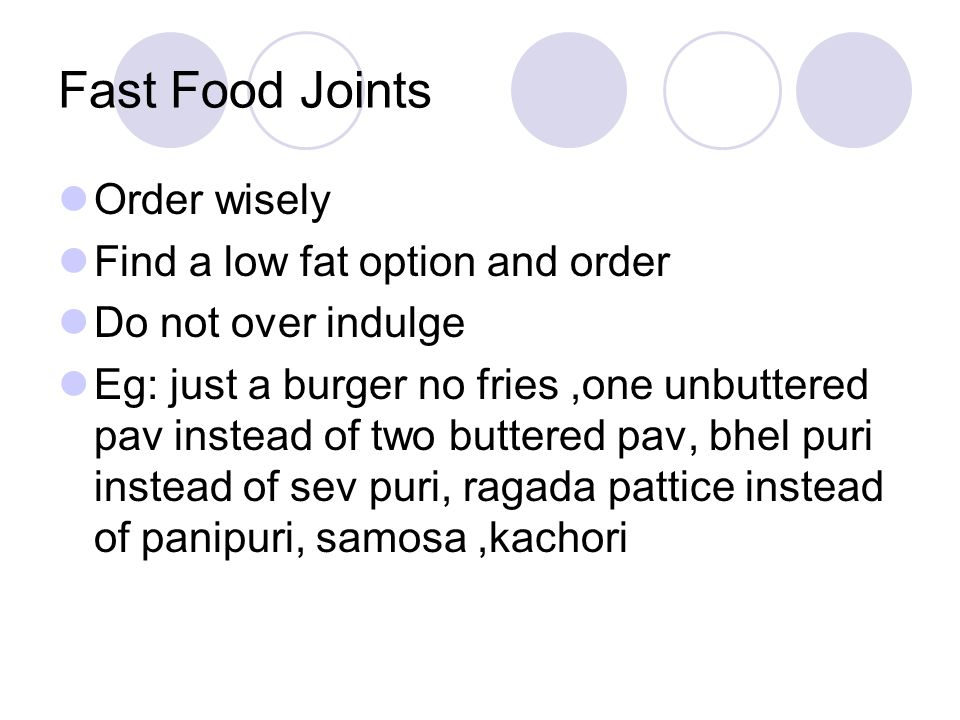 Fast Food Joints Order wisely Find a low fat option and order