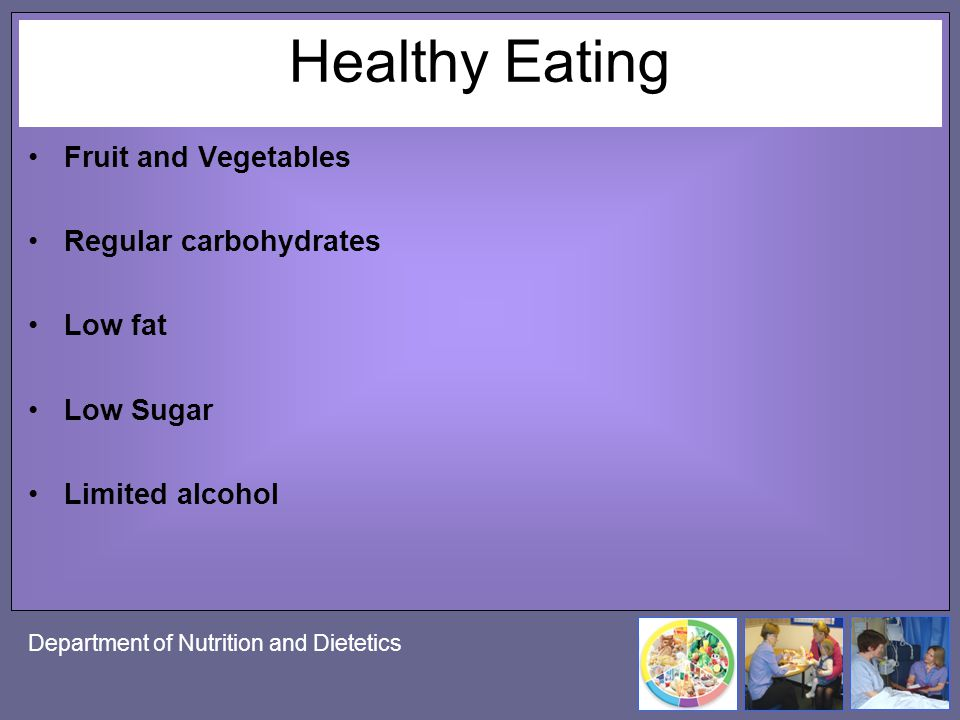 Healthy Eating Fruit and Vegetables Regular carbohydrates Low fat