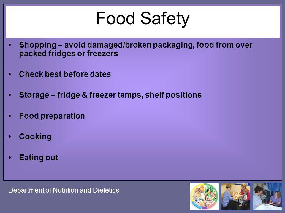 Food Safety Shopping – avoid damaged/broken packaging, food from over packed fridges or freezers. Check best before dates.