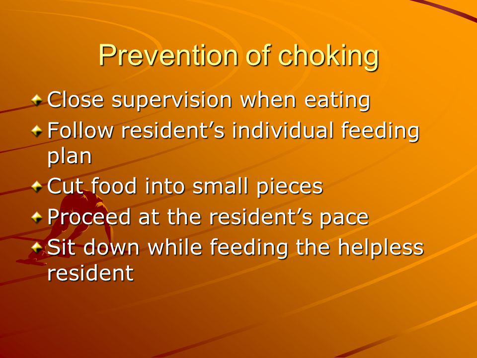 Prevention of choking Close supervision when eating