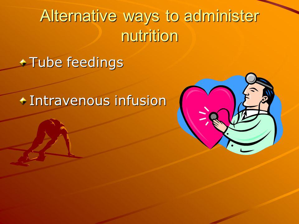 Alternative ways to administer nutrition