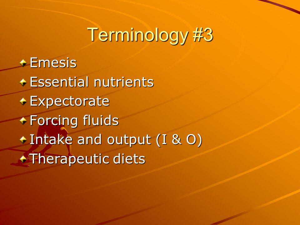 Terminology #3 Emesis Essential nutrients Expectorate Forcing fluids
