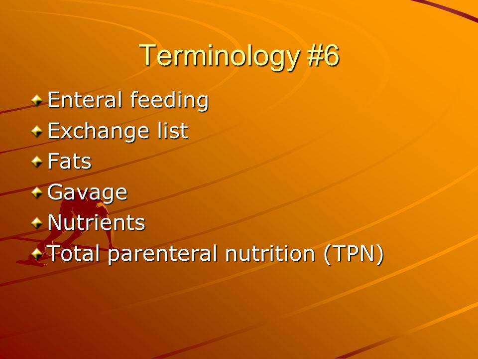 Terminology #6 Enteral feeding Exchange list Fats Gavage Nutrients