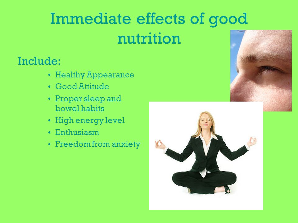 Immediate effects of good nutrition